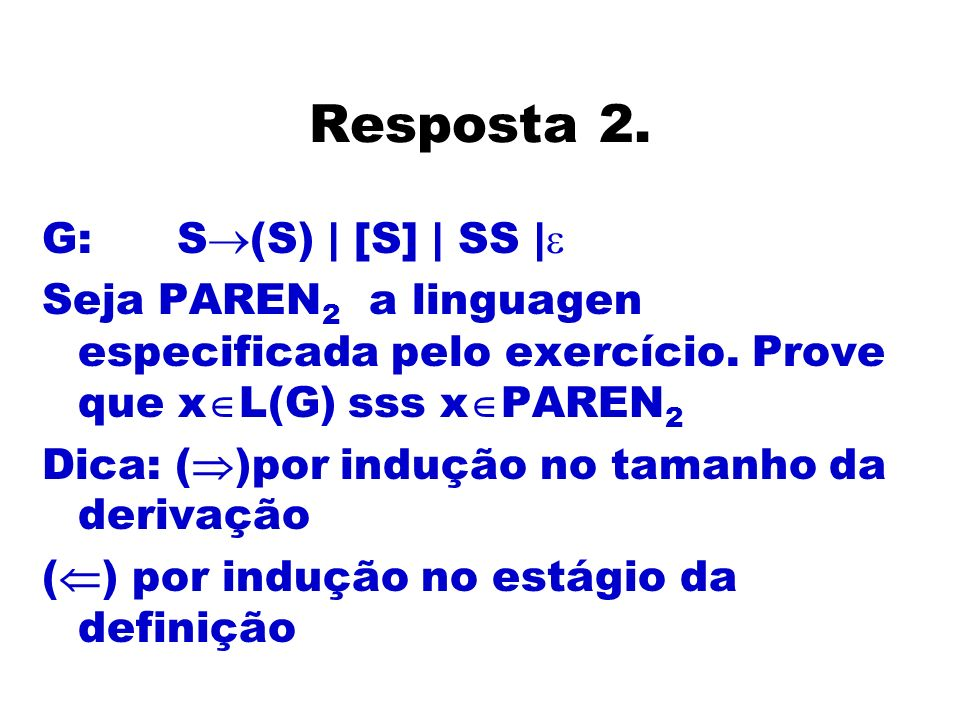 Resposta 2. G: S(S) | [S] | SS |